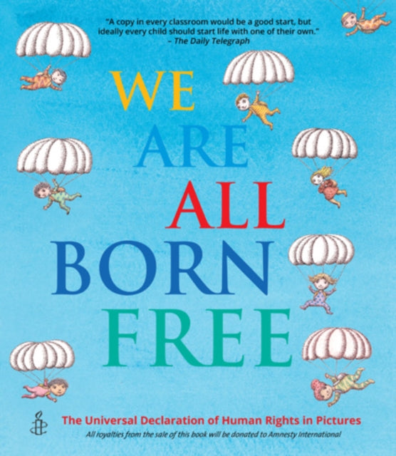 We Are All Born Free : The Universal Declaration of Human Rights in Pictures-9781847806635
