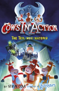 Cows in Action 1: The Ter-moo-nators-9781862301894