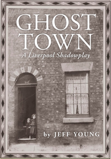 Ghost Town: A Liverpool Shadowplay : COSTA BIOGRAPHY PRIZE SHORTLIST-9781908213785