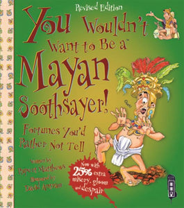 You Wouldn't Want To Be A Mayan Soothsayer-9781911242451