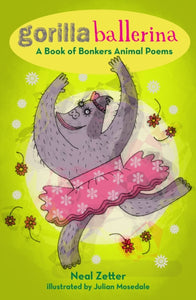 Gorilla Ballerina : A Book of Bonkers Animal Poems-9781912745050