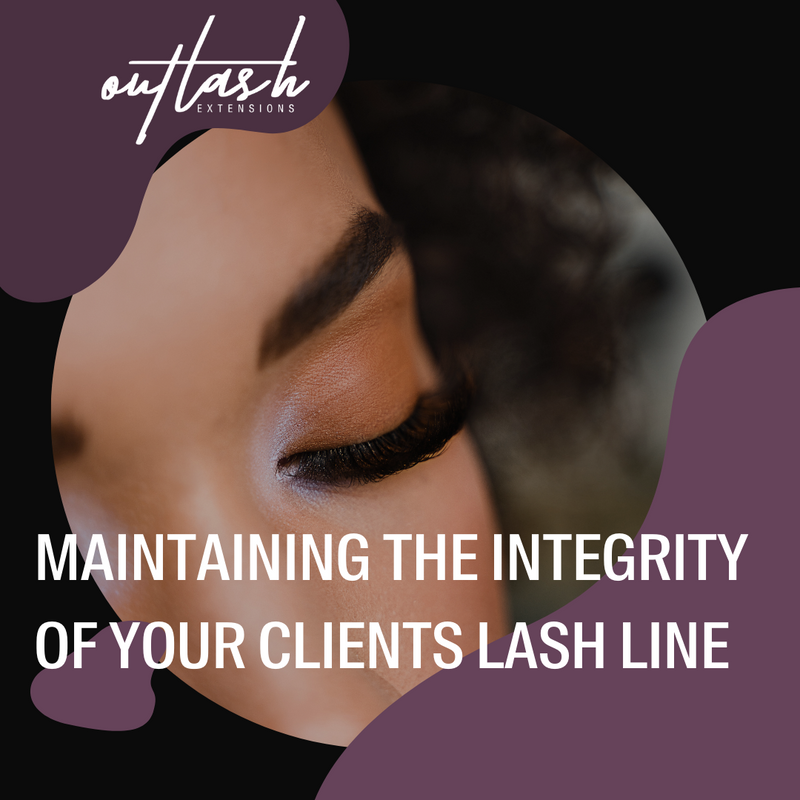 Maintaining the Integrity of your Clients Lash Line