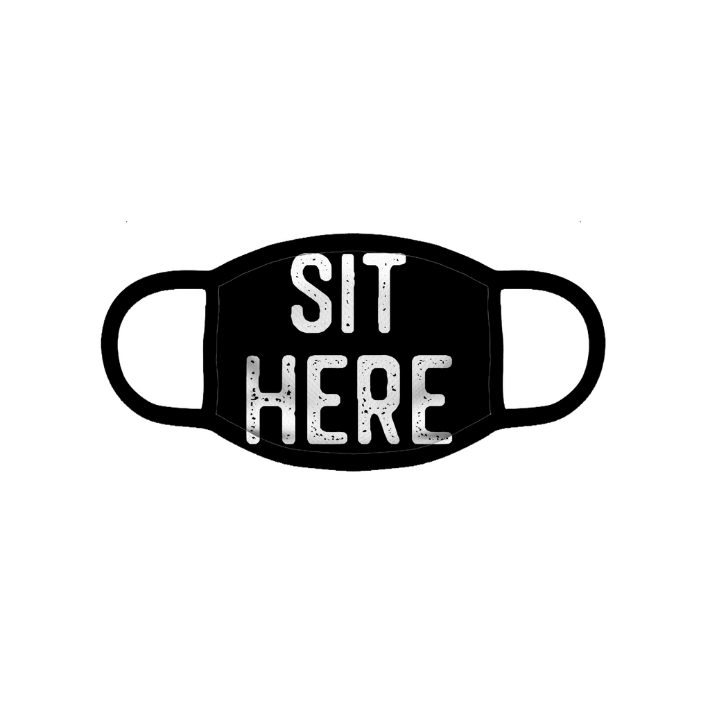 "Custom Face Mask - ""Sit Here"""