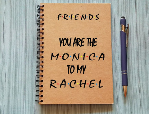 Friends Notebook: You are the Monica to my Rachel Quote