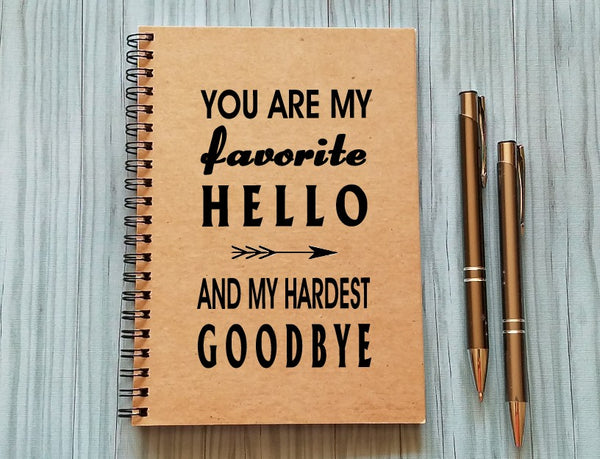 Notebook: You are my favorite hello and my hardest goodbye