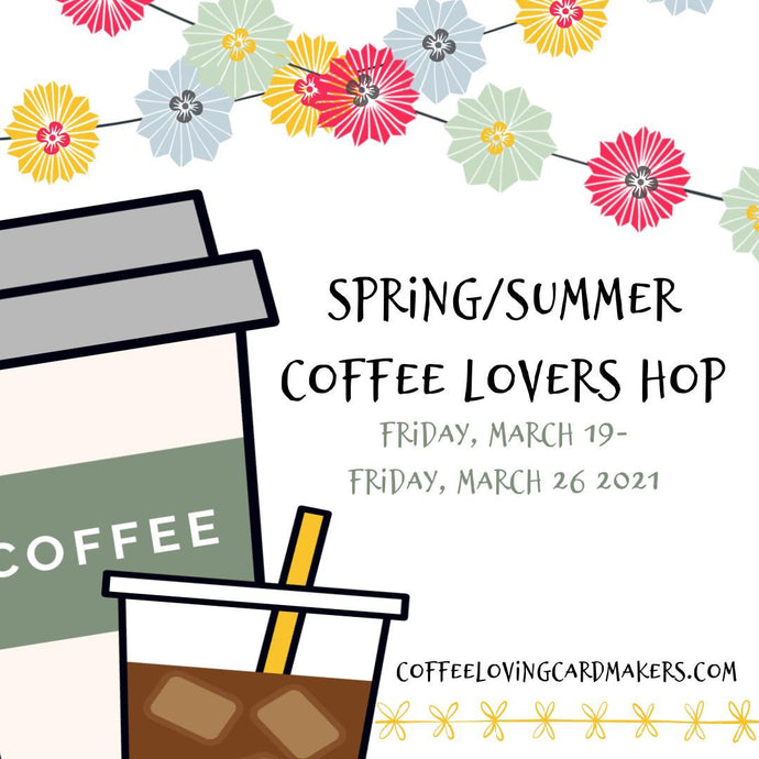 2021 Spring and Summer Coffee Lovers Blog Hop!