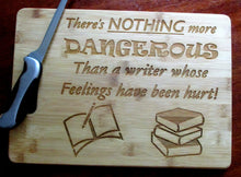 "Load image into Gallery viewer, Custom Cutting Board ""There's nothing more dangerous than a writer whose feelings have been hurt."" Laser-engraved bamboo board Writers Gift"
