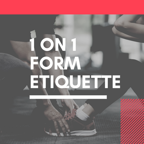 1 On 1 - Form Etiquette + Training Session