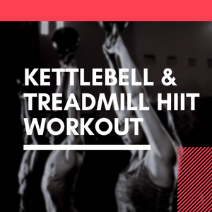 High Intensity Interval Training - Kettlebell & Treadmill Workout