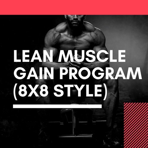 Lean Muscle Gain Program - 8x8 Style (8 Weeks)