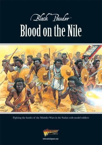 Black Powder Blood on the Nile: Fighting the Battles of the Mahdist Wars in the Sudan with Model Soldiers