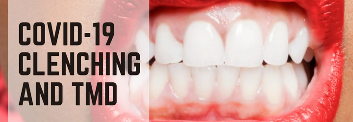 COVID-19 and the Increase in Teeth Grinding and Teeth Clenching