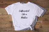 Caffeinated like a mother T-Shirts
