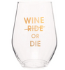 Wine Or Die Wine Glass