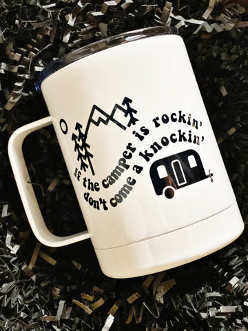 """If the Camper is Rockin' Travel Cup w/ Handle"