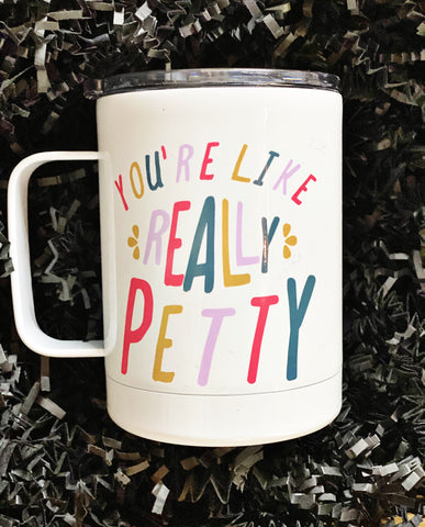 """You're Like Really Petty"" Travel Cup w/ Handle"