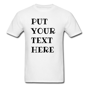 PUT YOUR OWN TEXT Unisex Classic T-Shirt - white
