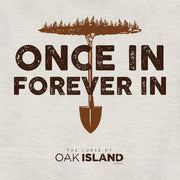The Curse of Oak Island Once In, Forever In Hooded Sweatshirt