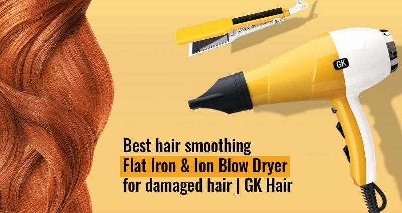 Best hair smoothing Flat Iron & Ion Blow Dryer for damaged hair   GK Hair