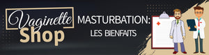 bienfaits de la masturbation - sexualite masculine - vaginette shop