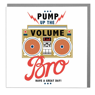 Pump Up The Volume Bro Birthday Card - Lola Design Ltd