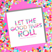 Let The Good Times Roll Birthday Card - Lola Design Ltd