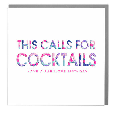 This Calls For Cocktails Birthday Card - Lola Design Ltd