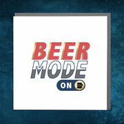 Beer Mode On Birthday Card - Lola Design Ltd