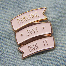Load image into Gallery viewer, Darling Just Own It Enamel Pin