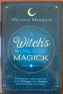 A Witch's World of Magick: Expanding Your Practice with Techniques & Traditions from Diverse Cultures by Melanie Marquis