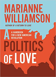 A Politics of Love: A Handbook for a New American Revolution by Marianne Williamson