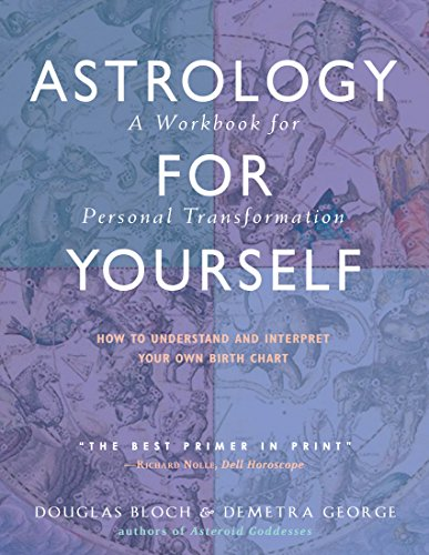 Astrology for Yourself: How to Understand and Interpret Your Own Birth Chart by Demetra George and Douglas Bloch