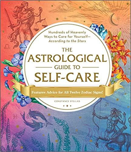 The Astrological Guide to Self-Care by Constance Stellas