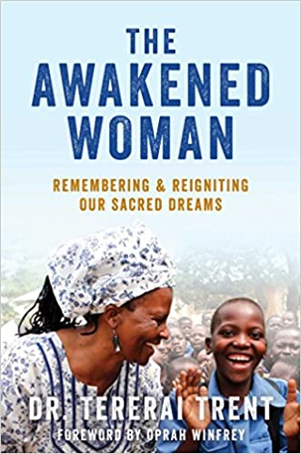 The Awakened Woman: Remembering & Reigniting Our Sacred Dreams by Dr. Tererai Trent