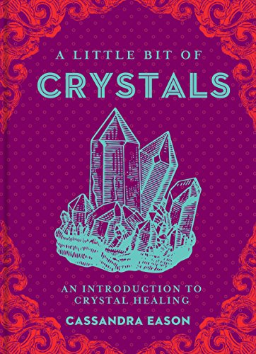 A Little Bit of Crystals: An Introduction to Crystal Healing by Cassandra Eason