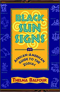 Black Sun Signs: An African American Guide to the Zodiac by Thelma Balfour