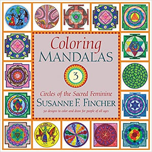 Coloring Mandalas 3: Circles of the Sacred Feminine by Susanne F. Fincher