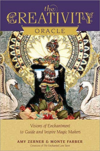 The Creativity Oracle: Visions of Enchantment to Guide and Inspire Magic Makers by Monte Farber and Amy Zerner