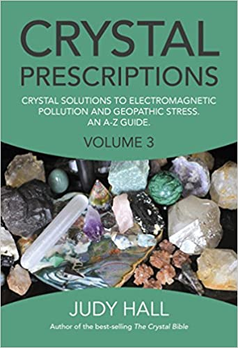 Crystal Prescriptions Vol. 3: Crystal Solutions to Electromagnetic Pollution and Geopathic Stress