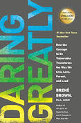 Daring Greatly: How the Courage to Be Vulnerable Transforms the Way We Live, Love, Parent and Lead by Brene Brown