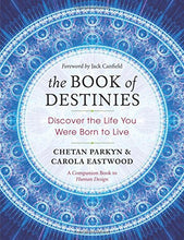 Load image into Gallery viewer, The Book of Destinies: Discover the Life You Were Born to Live by Chetan Parkyn and Carola Eastwood