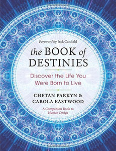 The Book of Destinies: Discover the Life You Were Born to Live by Chetan Parkyn and Carola Eastwood