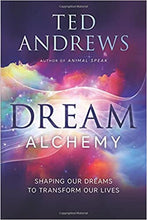 Load image into Gallery viewer, Dream Alchemy: Shaping Our Dreams to Transform Our Lives