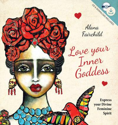 Love Your Inner Goddess: Express Your Divine Feminine Spirit Book