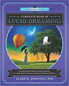 Llewellyn's Complete Book of Lucid Dreaming: A Comprehensive Guide to Promote Creativity, Overcome Sleep Disturbances & Enhance Health and Wellness