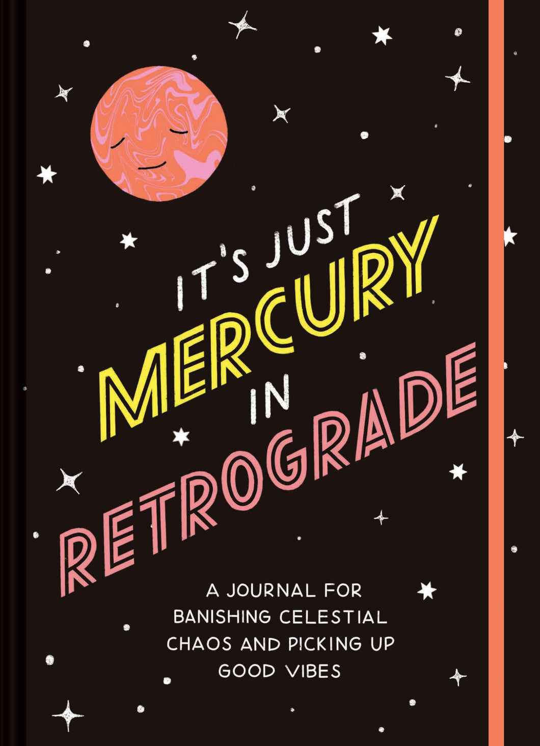 It's Just Mercury in Retrograde: A Journal for Banishing Celestial Chaos and Picking Up Good Vibes