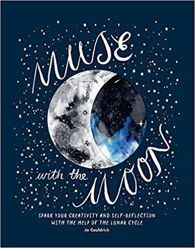 Muse with the Moon: Speak Your Creativity and Self-Reaction with the Help of The Lunar Cycle by Jo Cauldrick