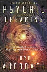 Psychic Dreaming: Dreamworking, Reincarnation, Out-of-Body Experiences & Clairvoyance