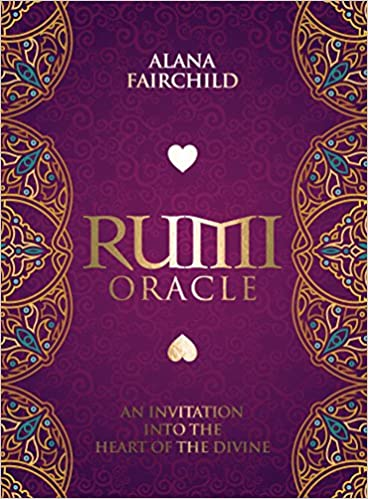 Rumi Oracle: An Invitation into the Heart of the Divine by Alana Fairchild