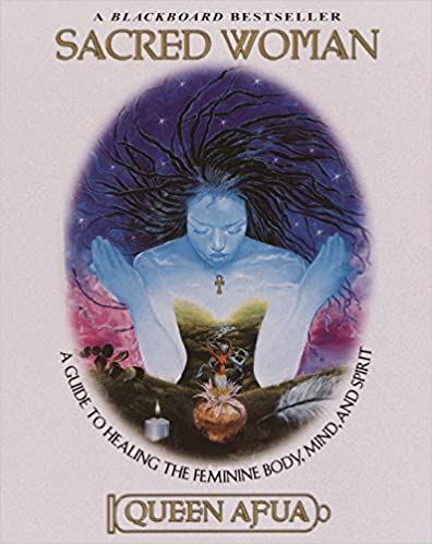 Sacred Woman: A Guide to Healing the Feminine Mind, Body & Spirit by Queen Afua